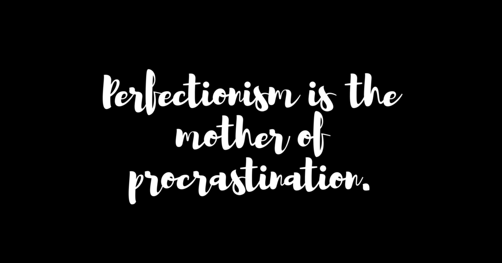 Perfection is the mother of procrastination quote